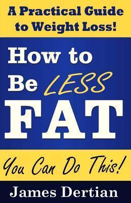 How to Be Less Fat (and Live Better, Longer)