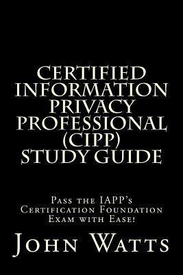 Certified Information Privacy Professional Study Guide: Pass the Iapp's Certification Foundation Exam with Ease!