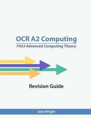 OCR A2 Computing F453 Advanced Theory Revision Guide