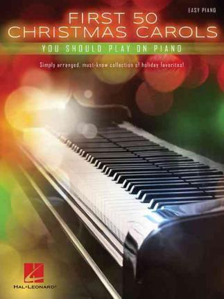 First 50 Christmas Carols You Should Play on the Piano : Easy Piano