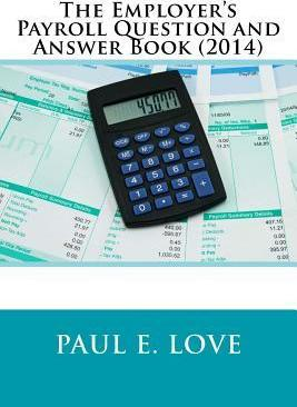 The Employer's Payroll Question and Answer Book (2014)