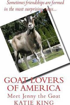 Goat Lovers of America  The Story of Life, Friendships and Jenny the Goat.