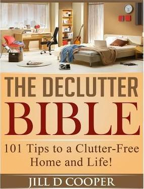 The Declutter Bible  101 Tips to a Clutter-Free Home and Life!