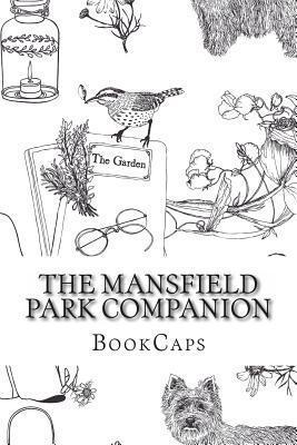 The Mansfield Park Companion : (Includes Study Guide, Historical Context, Biography and Character Index)