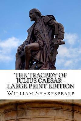 The Tragedy of Julius Caesar - Large Print Edition  A Play