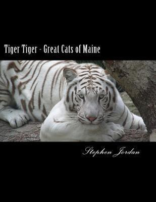 Tiger Tiger - Great Cats of Maine: D.E.W. Animal Kingdom Resident Tigers