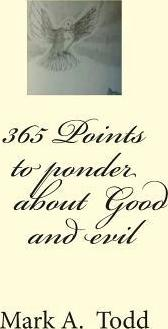 365 Points To Ponder About Good And Evil Mr Mark A Todd