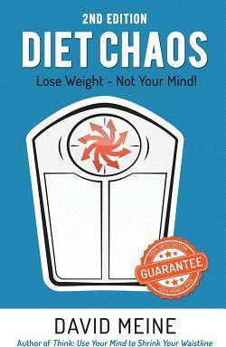Diet Chaos : Lose Weight – Not Your Mind – David a Meine