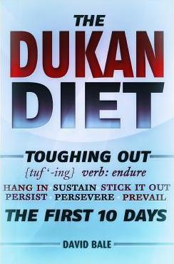 The Dukan Diet : Toughing Out the First 10 Days