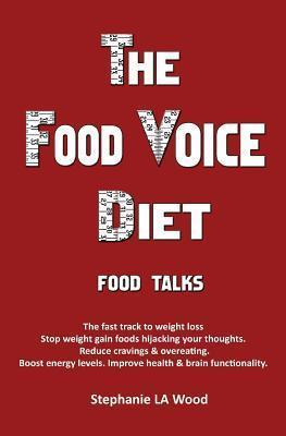 The Food Voice Diet – Stephanie La Wood