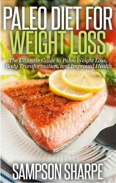 Paleo Diet for Weight Loss : : The Ultimate Guide to Paleo Weight Loss, Body Transformat