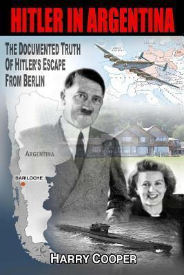 Hitler in Argentina : The Documented Truth of Hitler's Escape from Berlin