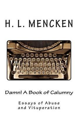 Damn! a Book of Calumny  Essays of Abuse and Vituperation