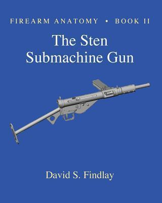 Firearm Anatomy - Book II The STEN Submachine Gun