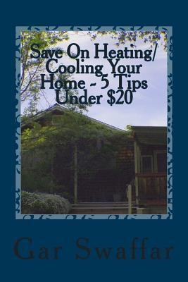 Save on Heating/Cooling Your Home - 5 Tips Under $20: Diagnose and Solve Your Homes Heating and Cooling Loss Problems