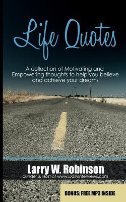 Life Quotes : A Collection of Motivating and Empowering Thoughts to Help You Believe and Achieve Your Dreams