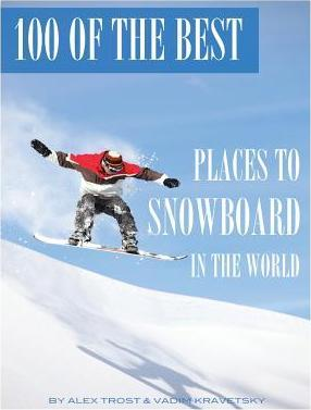 100 of the Best Places to Snowboard In the World