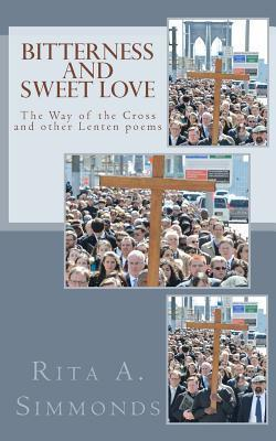 Bitterness and Sweet Love  The Way of the Cross and Other Lenten Poems
