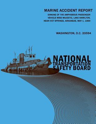 Sinking of the Amphibious Passenger Vehicle Miss Majestic, Lake Hamilton, Near Hot Springs, Arkansas, May 1, 1999: Marine Accident Report Ntsb/Mar-02/01