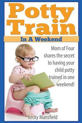 Potty Train in a Weekend : Mom of four shares the secret to having your child potty trained in a weekend.
