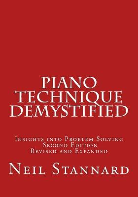 Piano Technique Demystified Second Edition Revised and Expanded : Insights Into Problem Solving