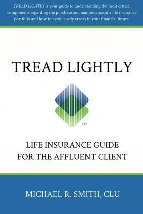 Tread Lightly : Life Insurance Guide for the Affluent Client