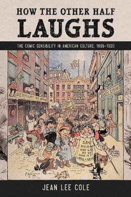 How the Other Half Laughs  The Comic Sensibility in American Culture, 1895-1920
