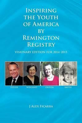 Inspiring the Youth of America  Remington Registry : Visionary Edition for 2014-2015
