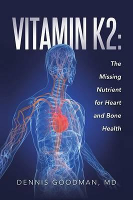 Vitamin K2 : The Missing Nutrient for Heart and Bone Health