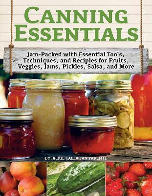 Canning Essentials  Jam-Packed with Essential Tools, Techniques, and Recipes for Fruits, Veggies, Jams, Pickles, Salsa, and More