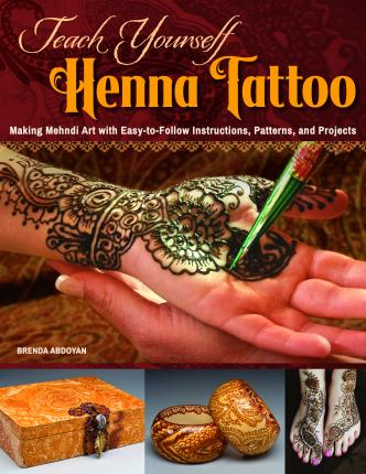 Teach Yourself Henna Tattoo : Making Mehndi Art with Easy-To-Follow Instructions, Patterns, and Projects