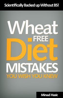 Wheat Free Diet Mistakes You Wish You Knew : Scientifically Backed Up Without B.S