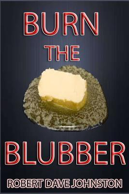 Burn the Blubber : How to Lose Belly Fat Fast, and for Good! – Robert Dave Johnston