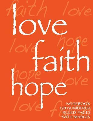 Love, Hope, Faith Notebook 120 Numbered Pages with Margin: Ruled 8.5x11 Notebook with Margin, Orange Cover, Numbered Pages, Perfect Bound, Ideal for Composition Notebook or Journal