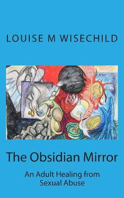 The Obsidian Mirror: An Adult Healing from Sexual Abuse