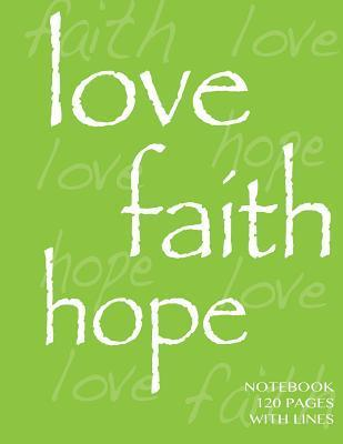 Love, Faith, Hope Notebook 120 Pages with Lines: Ruled 8.5x11 Notebook, Lime Cover, Perfect Bound, Ideal for Composition Notebook or Journal