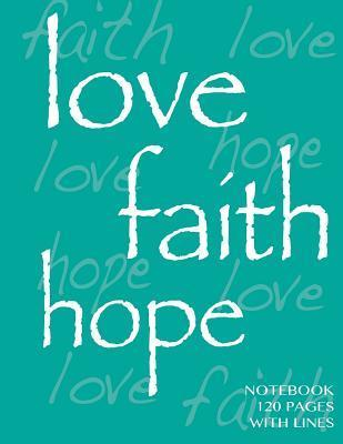 Love, Faith, Hope Notebook 120 Pages with Lines