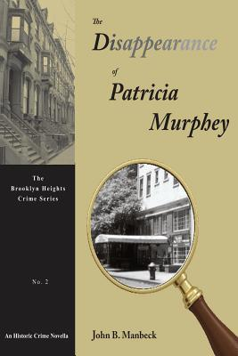 The Disappearance of Patricia Murphey  An Historic Crime Novella