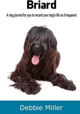Briard  A Dog Journal for You to Record Your Dog's Life as It Happens!