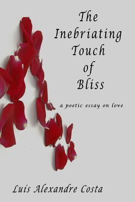 The Inebriating Touch of Bliss  A Poetic Essay on Love