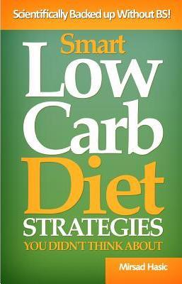 Smart Low Carb Diet Strategies You Didn't Think about : Well Hidden Low Carb Diet Gems to Help You Lose Weight Quickly – Mirsad Hasic