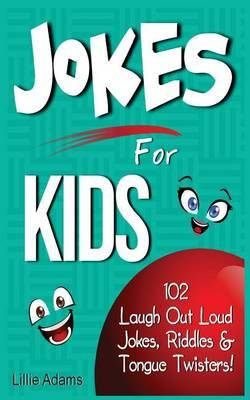 Jokes for Kids : 102 Laugh Out Loud Jokes, Riddles & Tongue Twisters!