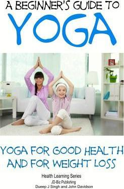 A Beginner?s Guide to Yoga : Yoga for Good Health and for Weight Loss