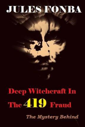 Deep Witchcraft in the 419 Fraud: The Mystery Behind