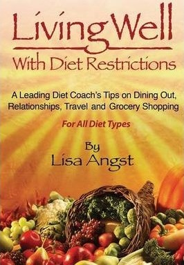 Living Well with Diet Restrictions : A Leading Diet Coach's Tips on Dining Out, Relationships, Traveland Grocery Shopping (for All Diet Types) – Lisa Angst
