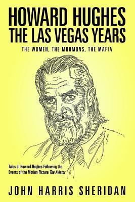 Howard Hughes  The Las Vegas Years The Women, the Mormons, the Mafia