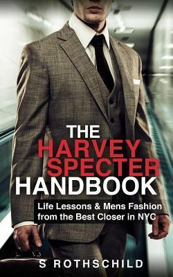 The Harvey Specter Handbook : Life Lessons & Mens Fashion from the Best Closer in NYC