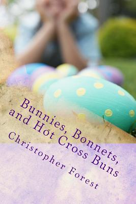 Bunnies, Bonnets, and Hot Cross Buns  The History, Legends, and Lore of Easter