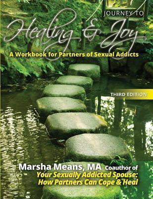Journey to Healing and Joy  A Workbook for Partners of Sexual Addicts