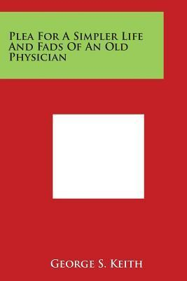 Plea for a Simpler Life and Fads of an Old Physician